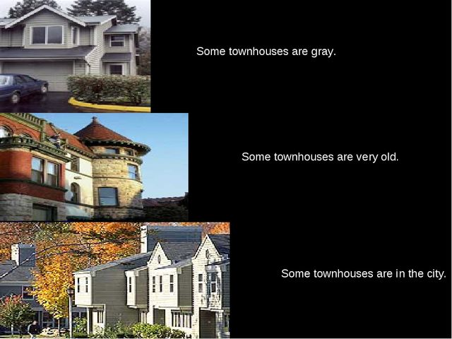 Some townhouses are very old. Some townhouses are in the city. Some townhouse...