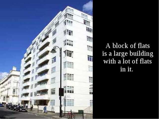 A block of flats is a large building with a lot of flats in it.