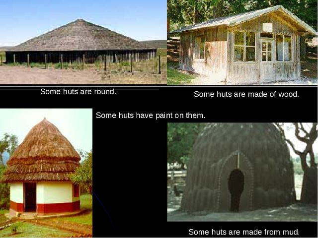 Some huts have paint on them. Some huts are round. Some huts are made of wood...