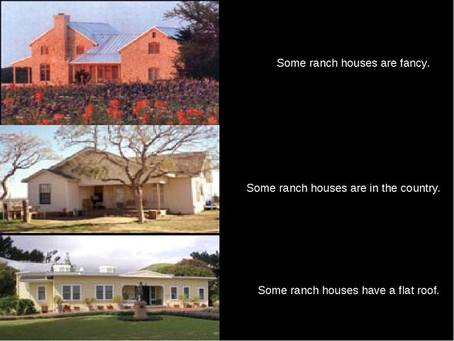 Some ranch houses are fancy. Some ranch houses have a flat roof. Some ranch h...