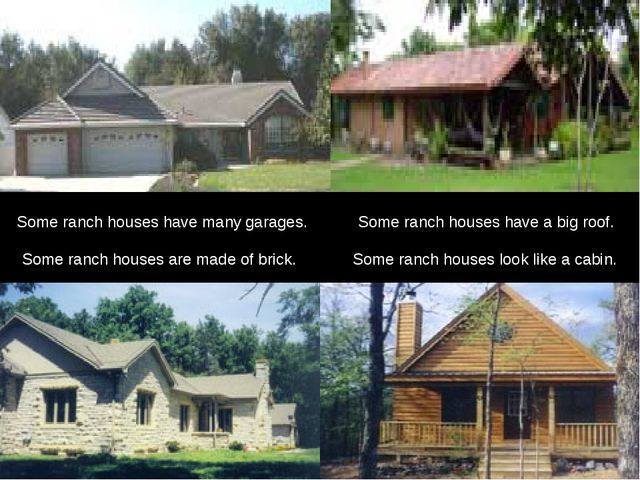 Some ranch houses look like a cabin. Some ranch houses have many garages. S...