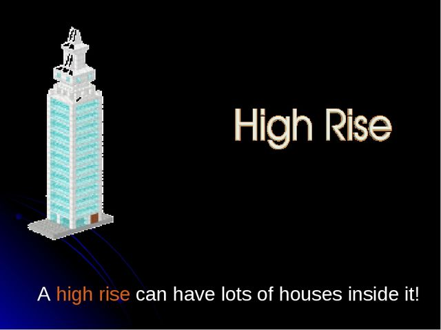 A high rise can have lots of houses inside it!