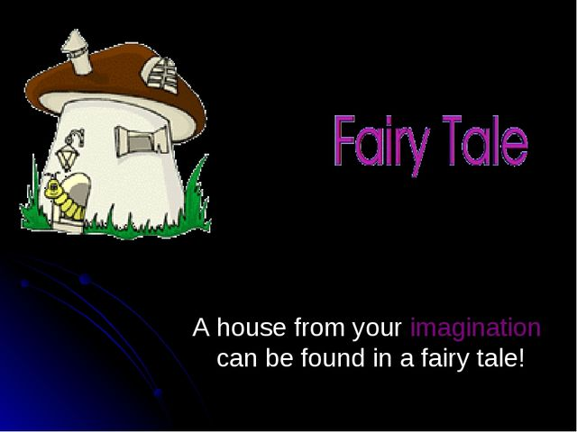 A house from your imagination can be found in a fairy tale!