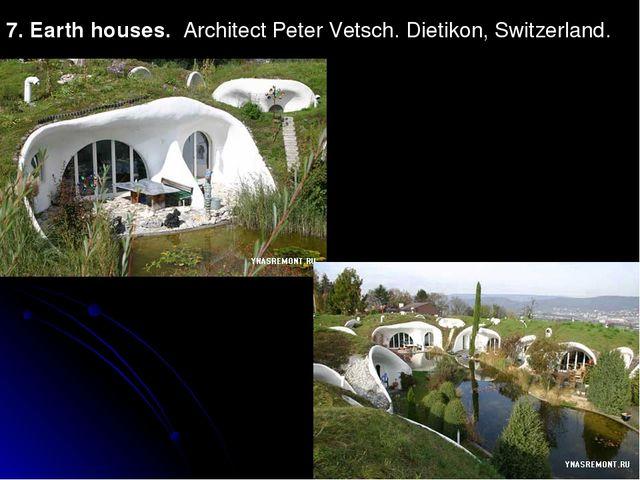 7. Earth houses. Architect Peter Vetsch. Dietikon, Switzerland.
