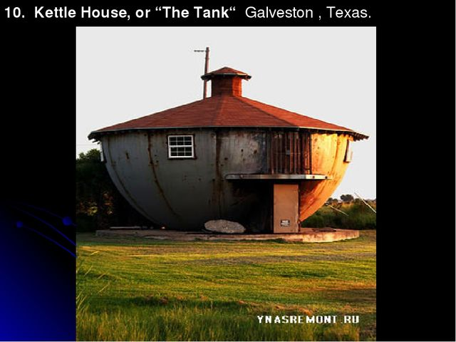 "10. Kettle House, or ""The Tank"" Galveston , Texas."