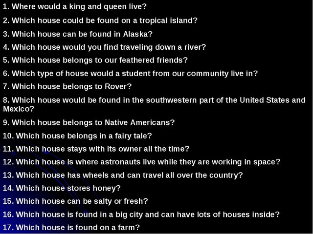 1. Where would a king and queen live? 2. Which house could be found on a tro...