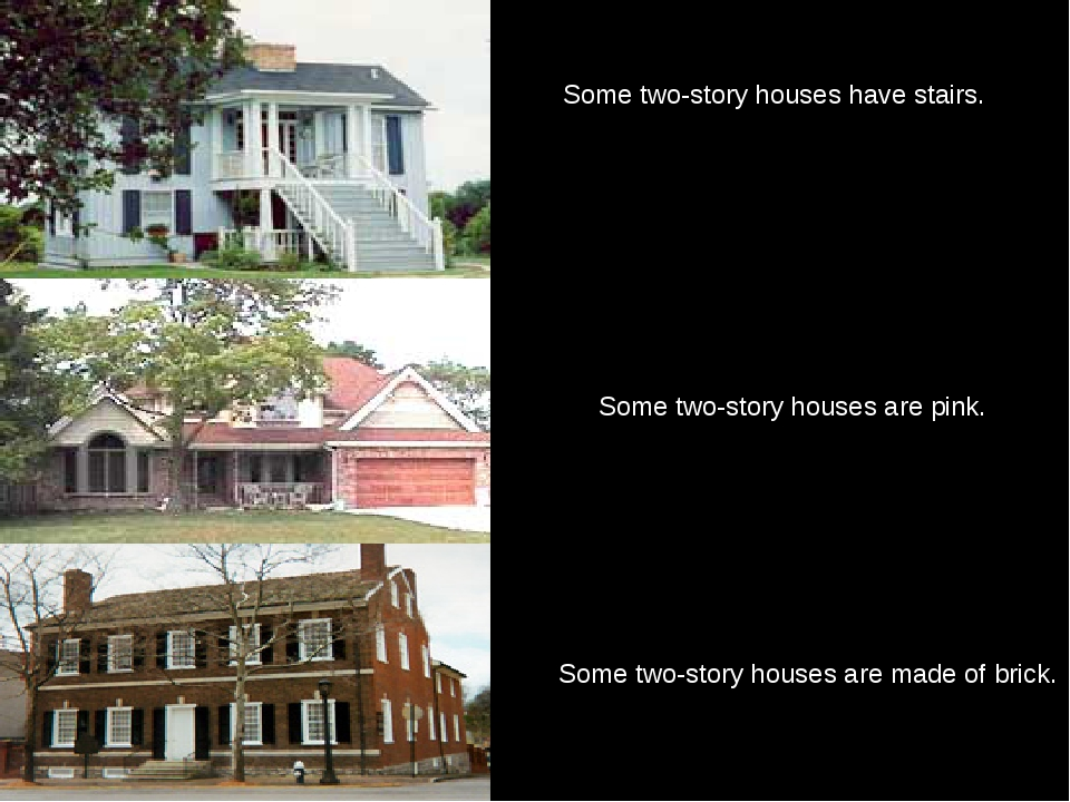 Some two-story houses are pink. Some two-story houses have stairs. Some two-s...
