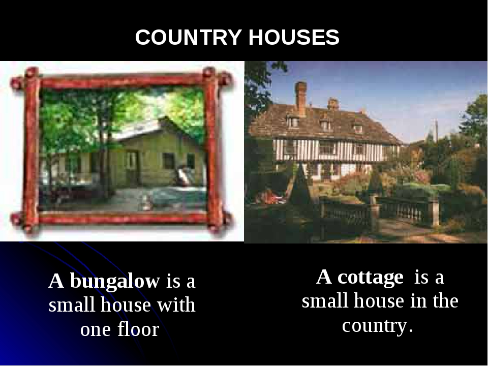 COUNTRY HOUSES A bungalow is a small house with one floor A cottage is a sma...