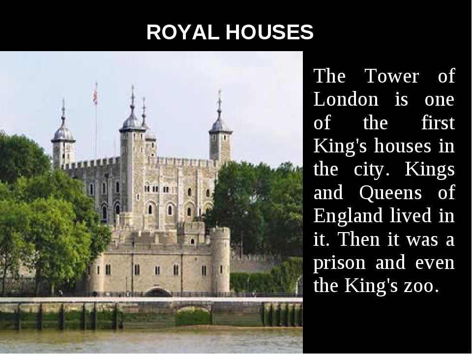 ROYAL HOUSES The Tower of London is one of the first King's houses in the ci...