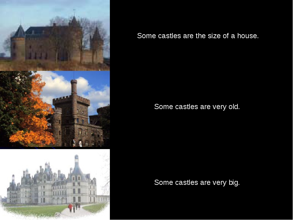 Some castles are the size of a house. Some castles are very big. Some castles...