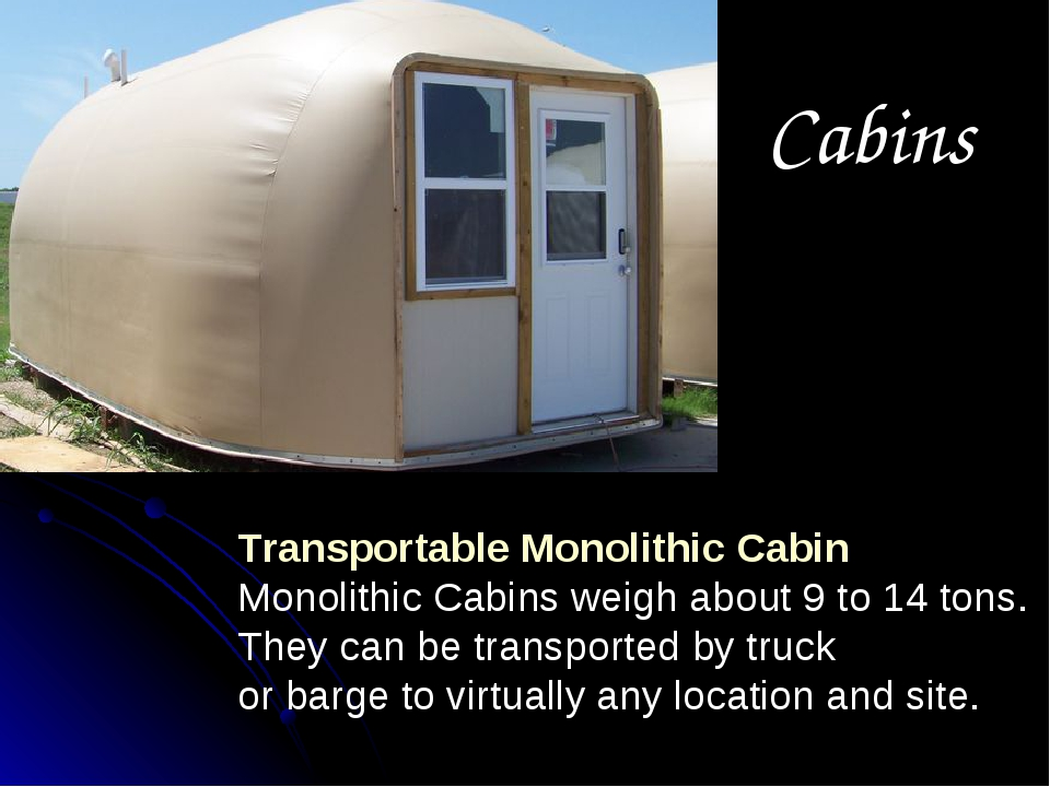 Cabins Transportable Monolithic Cabin Monolithic Cabins weigh about 9 to 14 t...
