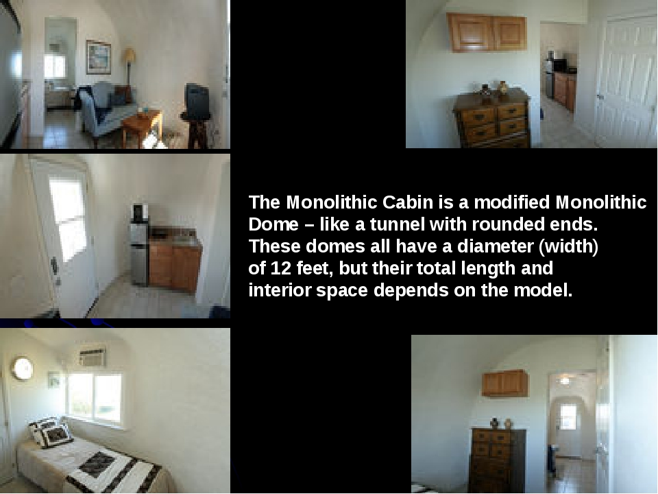 The Monolithic Cabin is a modified Monolithic Dome – like a tunnel with round...