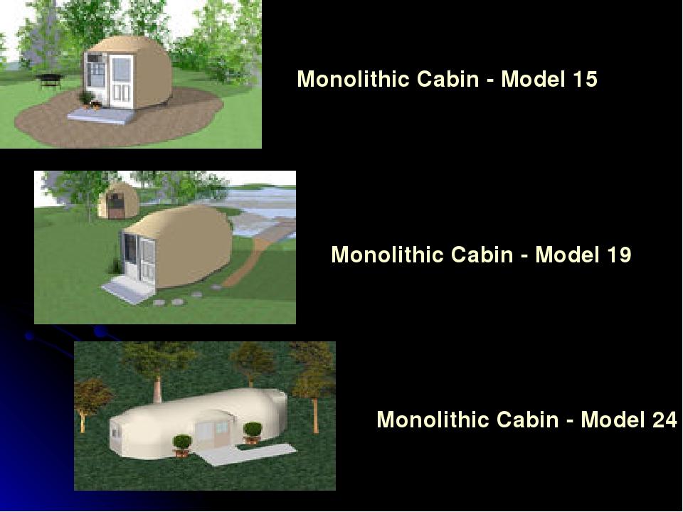 Monolithic Cabin - Model 15 Monolithic Cabin - Model 19 Monolithic Cabin - Mo...