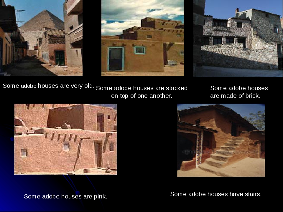 Some adobe houses are very old. Some adobe houses are stacked on top of one a...