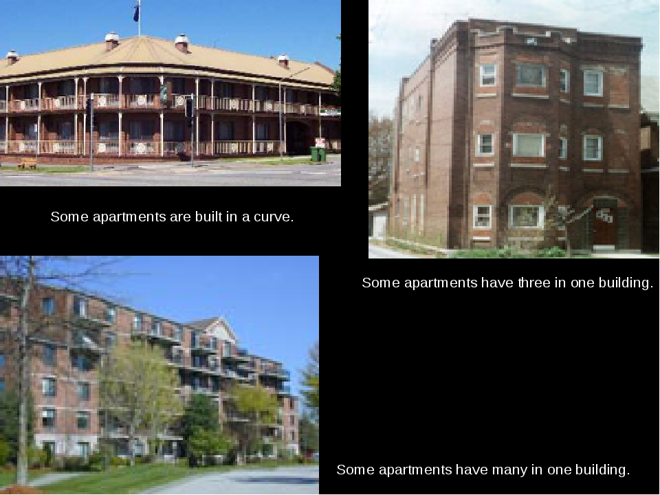 Some apartments are built in a curve. Some apartments have three in one build...