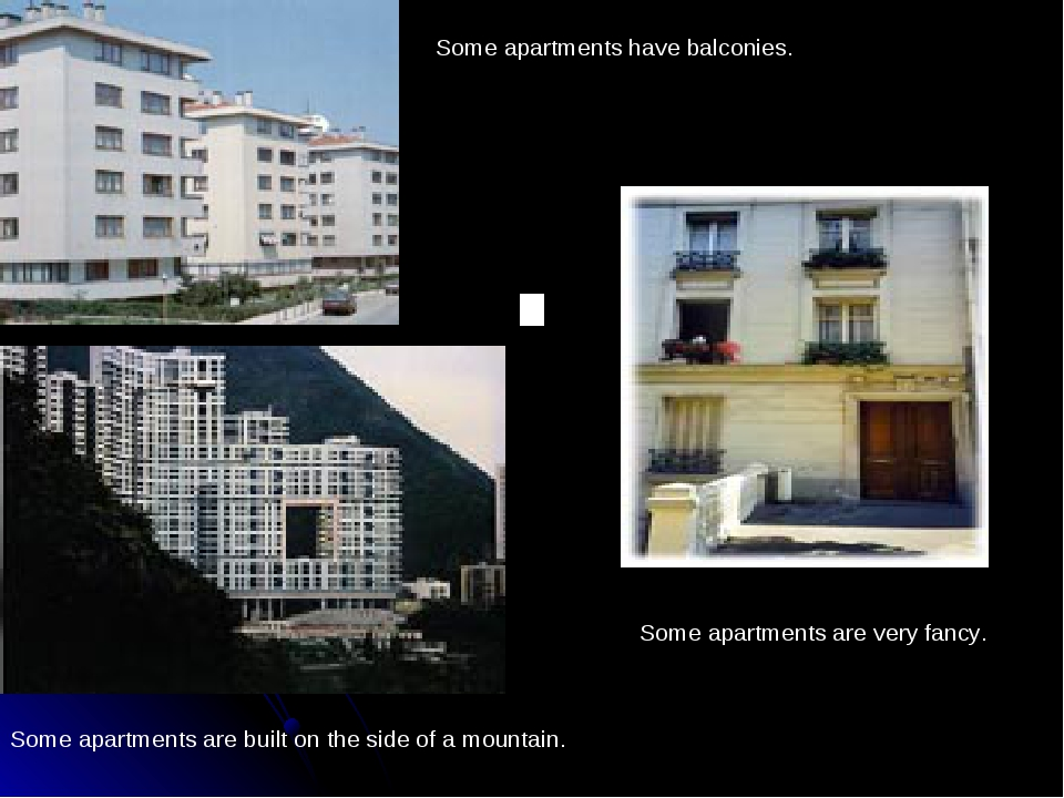 Some apartments have balconies. Some apartments are built on the side of...