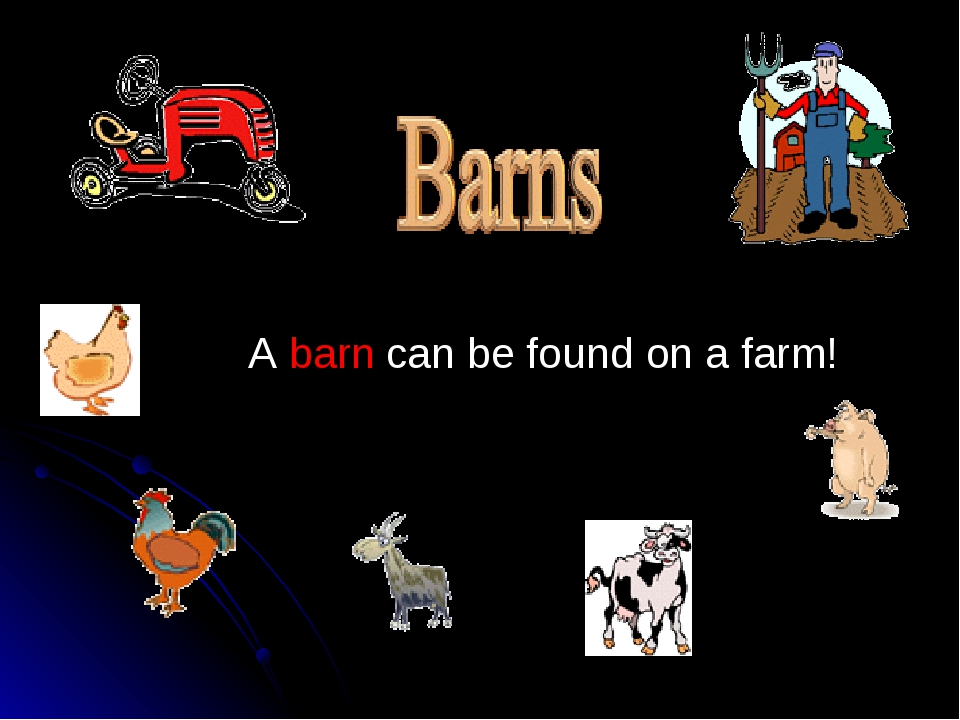 A barn can be found on a farm!