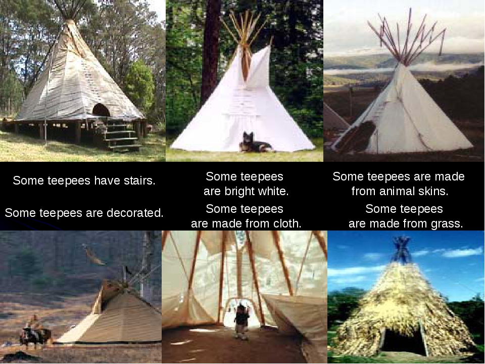 Some teepees are made from cloth. Some teepees are bright white. Some teepees...