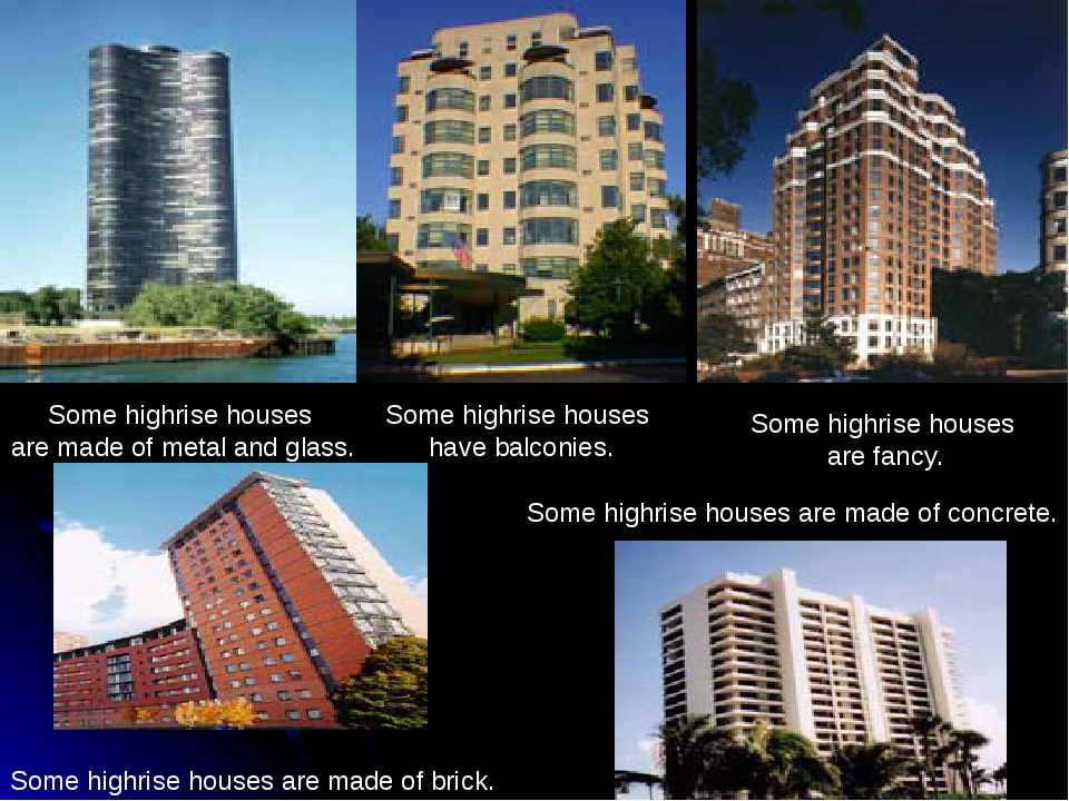Some highrise houses are made of brick. Some highrise houses are made of meta...