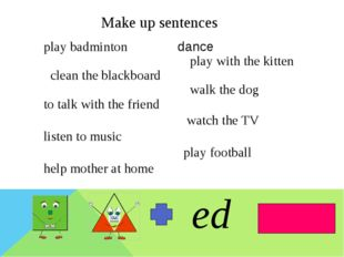 Make up sentences ed play badminton dance play with the kitten clean the bla