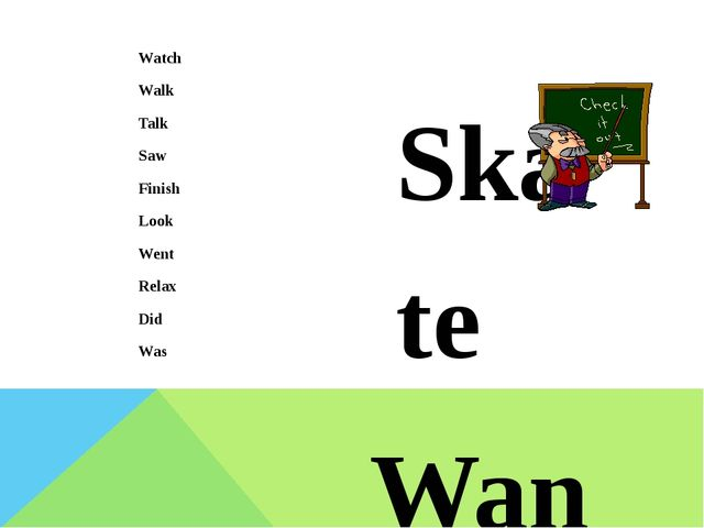 Watch Walk Talk Saw Finish Look Went Relax Did Was Skate Want Collect Answer...