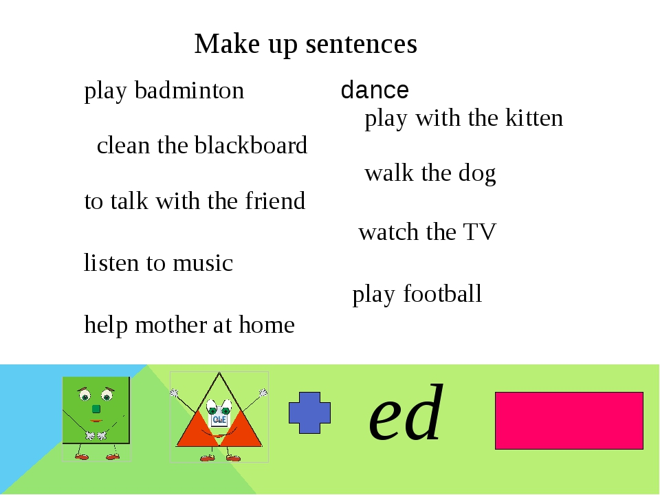 Make up sentences ed play badminton dance play with the kitten clean the bla...