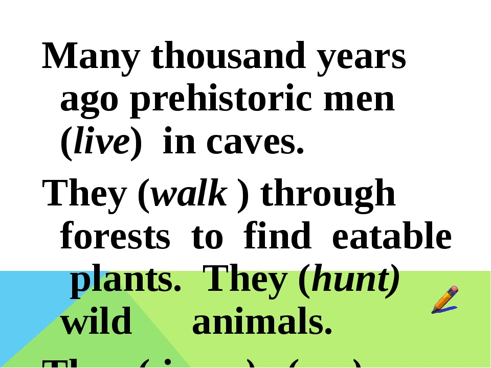 Many thousand years ago prehistoric men (live) in caves. They (walk ) through...