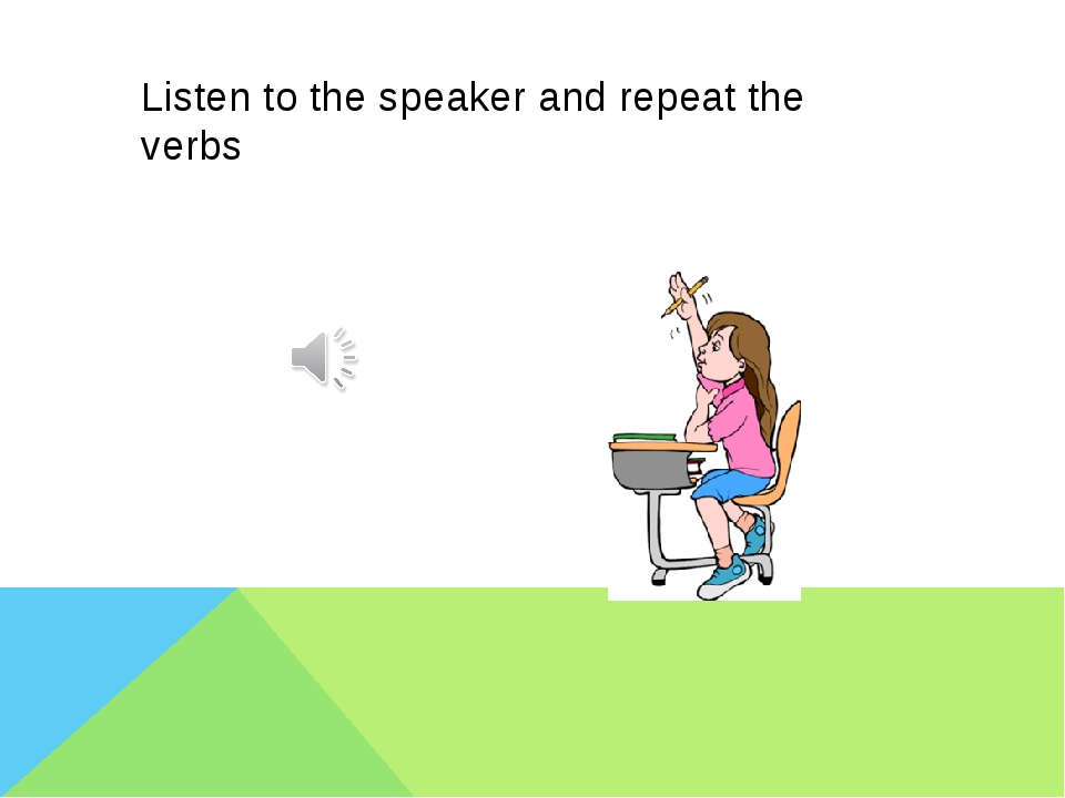 Listen to the speaker and repeat the verbs