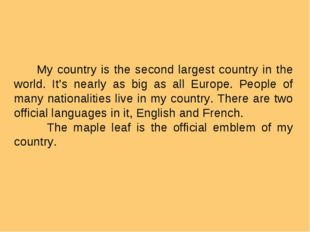 My country is the second largest country in the world. It's nearly as big as