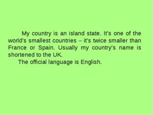 My country is an island state. It's one of the world's smallest countries –