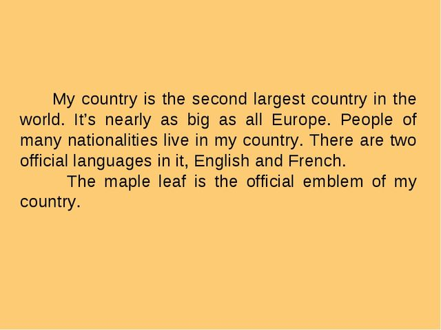 My country is the second largest country in the world. It's nearly as big as...