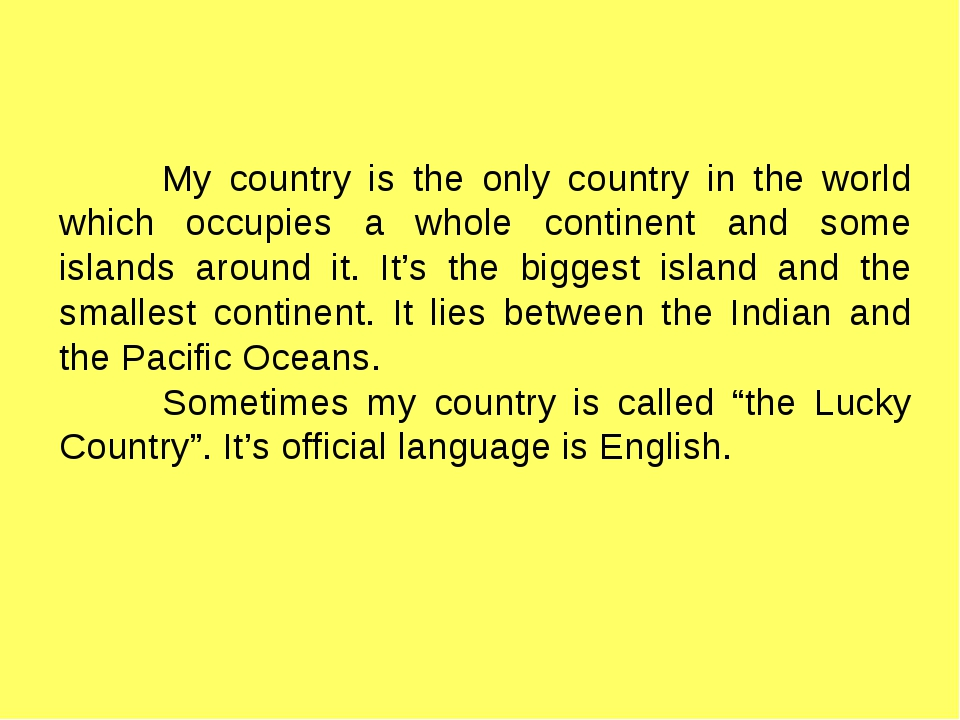 My country is the only country in the world which occupies a whole continent...