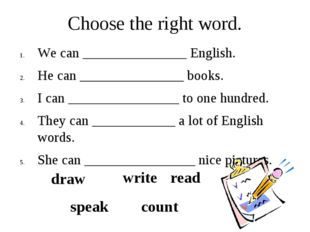 Choose the right word. We can _______________ English. He can _______________