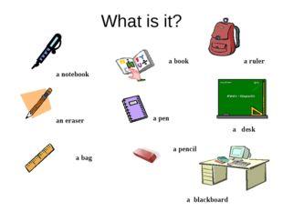 What is it? a pen a pencil a ruler a book an eraser a notebook a blackboard a