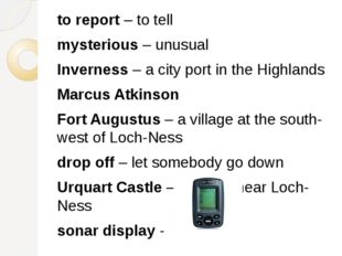 to report – to tell mysterious – unusual Inverness – a city port in the Highl