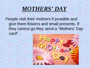 MOTHERS' DAY People visit their mothers if possible and give them flowers and