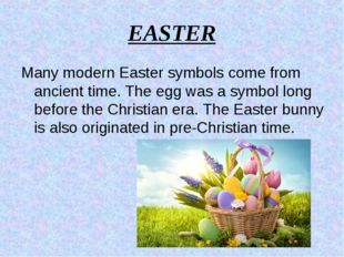 EASTER Many modern Easter symbols come from ancient time. The egg was a symbo