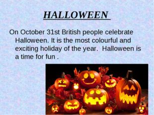 HALLOWEEN On October 31st British people celebrate Halloween. It is the most