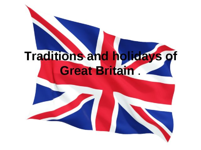 Traditions and holidays of Great Britain .