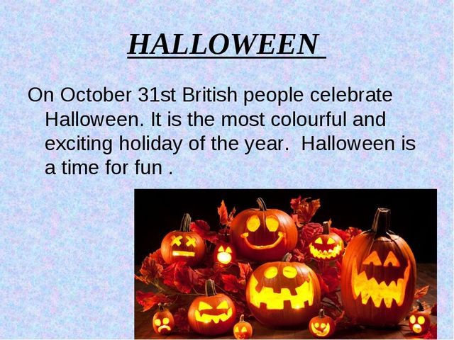 HALLOWEEN On October 31st British people celebrate Halloween. It is the most...