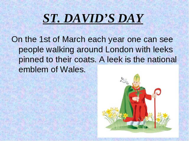ST. DAVID'S DAY On the 1st of March each year one can see people walking arou...