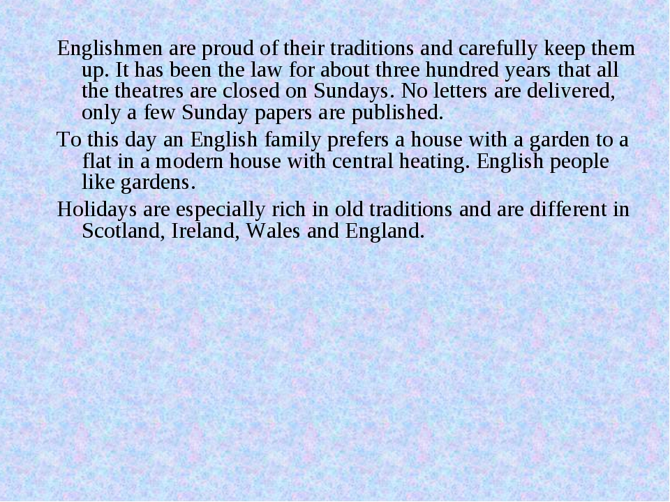 Englishmen are proud of their traditions and carefully keep them up. It has b...