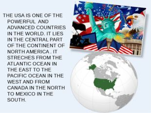 THE USA IS ONE OF THE POWERFUL AND ADVANCED COUNTRIES IN THE WORLD. IT LIES