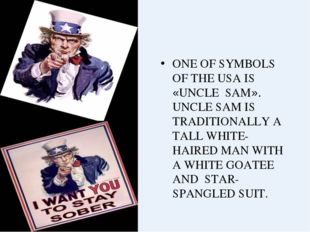 ONE OF SYMBOLS OF THE USA IS «UNCLE SAM». UNCLE SAM IS TRADITIONALLY A TALL W