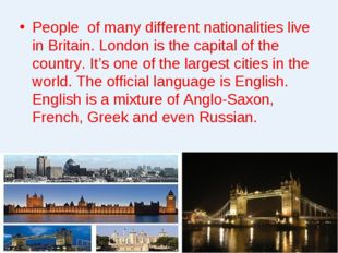 People of many different nationalities live in Britain. London is the capital