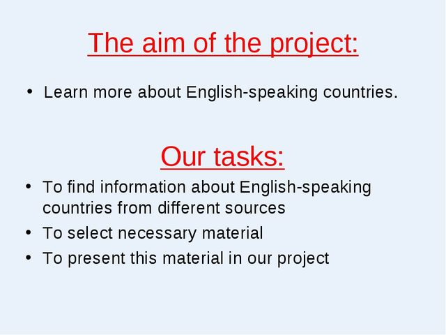 The aim of the project: Learn more about English-speaking countries. Our task...