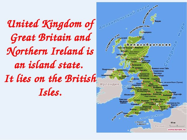 United Kingdom of Great Britain and Northern Ireland is an island state. It l...