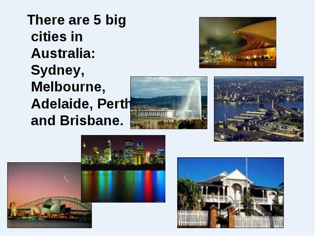 There are 5 big cities in Australia: Sydney, Melbourne, Adelaide, Perth and...
