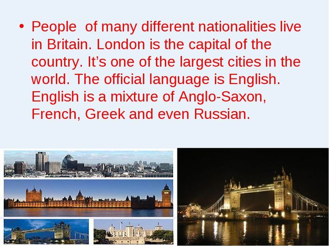 People of many different nationalities live in Britain. London is the capital...
