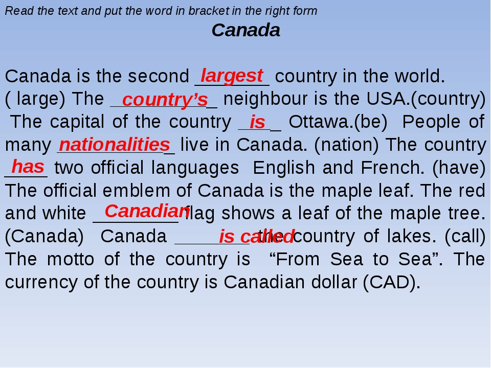 Read the text and put the word in bracket in the right form Canada Canada is...
